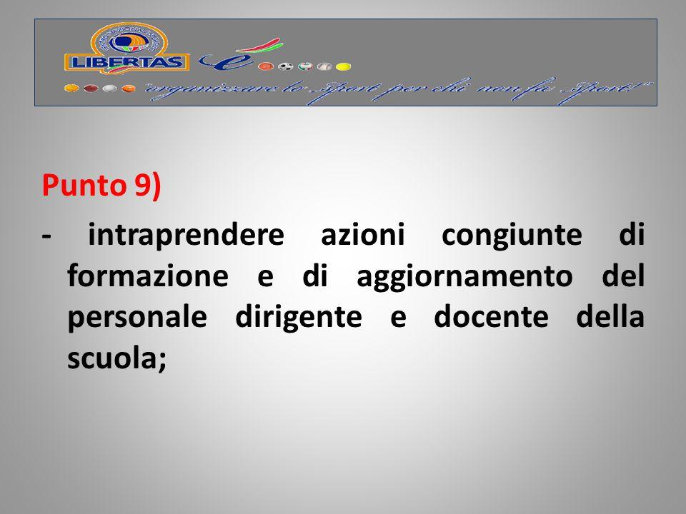 Punto 9) - intraprendere azioni congiunte di formazione e di aggiornamento del personale dirigente e docente della scuola;