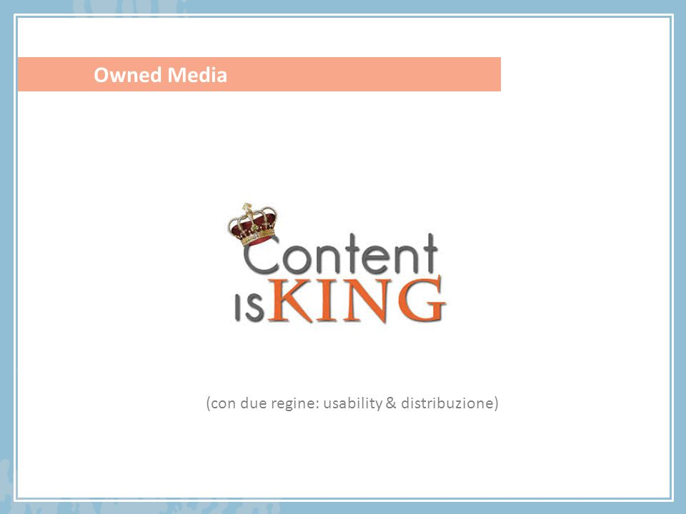 Owned Media (con due regine: usability & distribuzione)