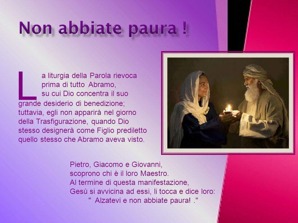 L a liturgia della Parola rievoca prima di tutto Abramo,