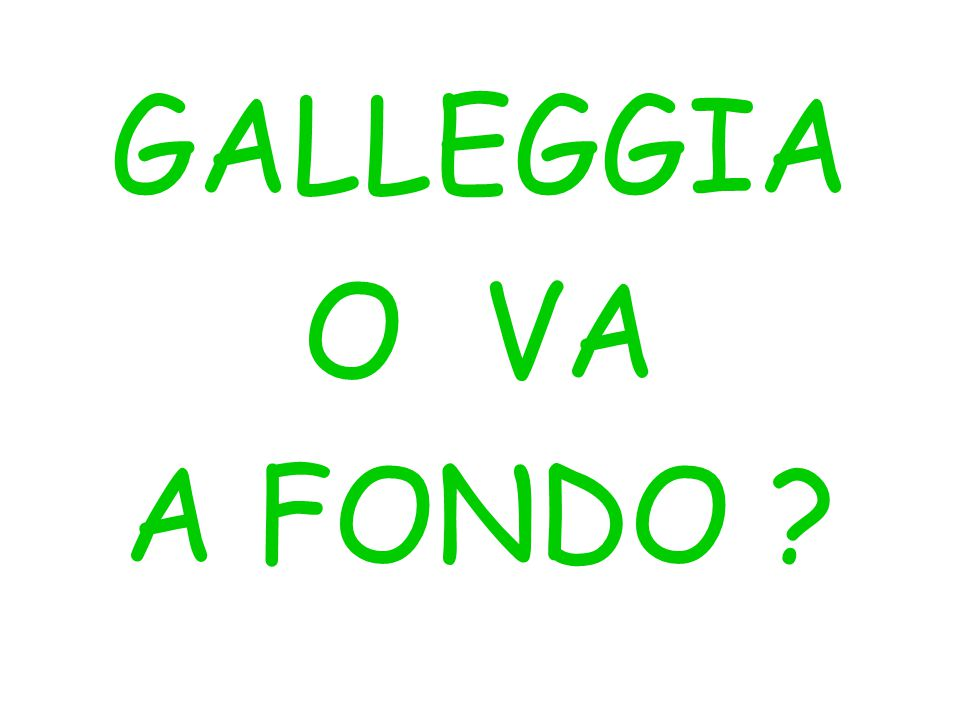 GALLEGGIA O VA A FONDO