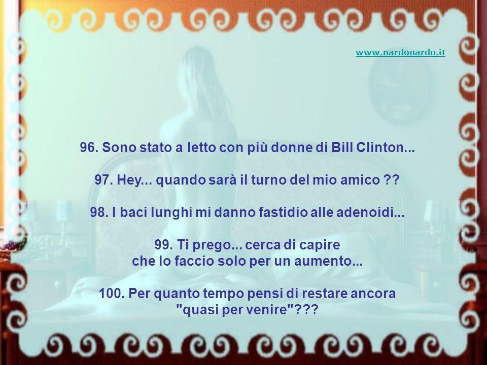 96. Sono stato a letto con più donne di Bill Clinton...