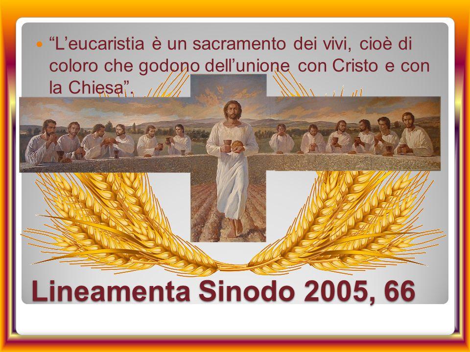 L'eucaristia è un sacramento dei vivi, cioè di coloro che godono dell'unione con Cristo e con la Chiesa .