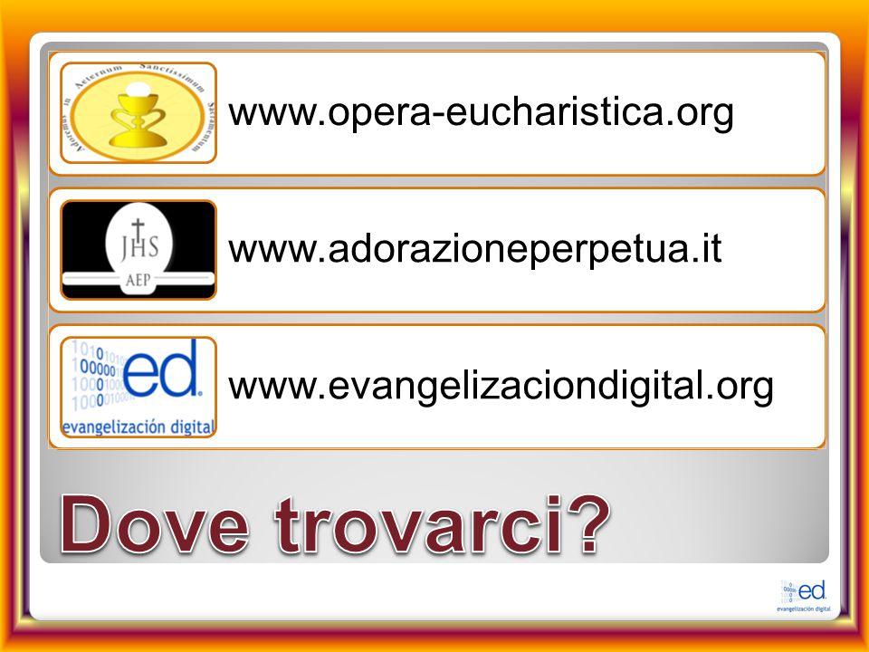 Dove trovarci www.opera-eucharistica.org www.adorazioneperpetua.it