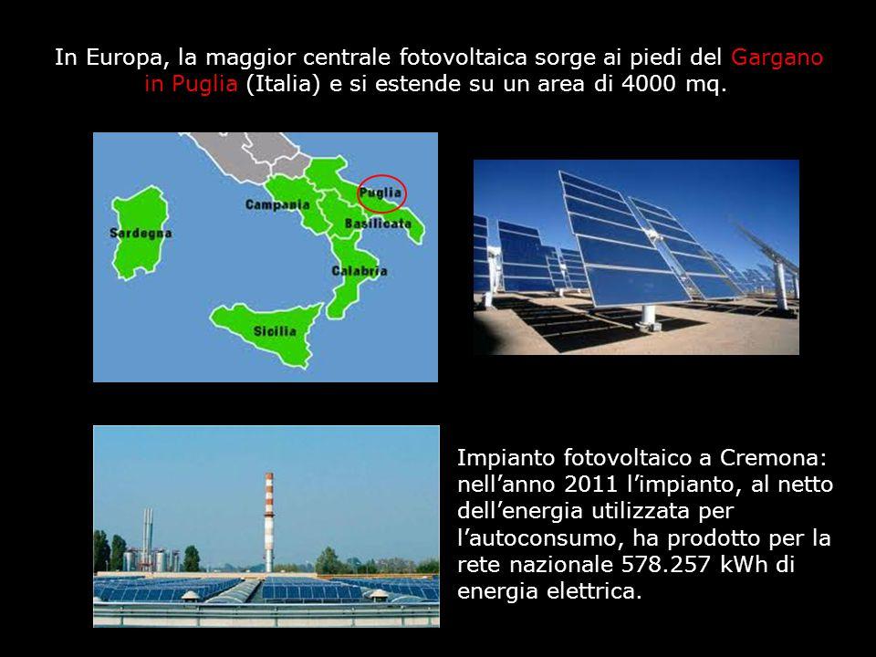 In Europa, la maggior centrale fotovoltaica sorge ai piedi del Gargano in Puglia (Italia) e si estende su un area di 4000 mq.