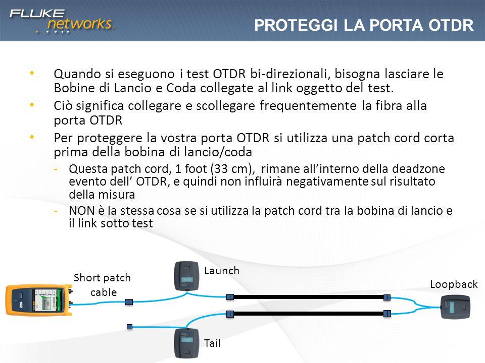 ProteGGI la PORTA otdr Quando si eseguono i test OTDR bi-direzionali, bisogna lasciare le Bobine di Lancio e Coda collegate al link oggetto del test.