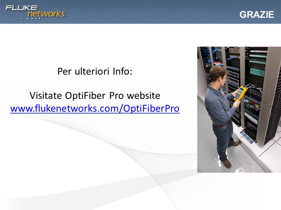 GRAZIE Per ulteriori Info: Visitate OptiFiber Pro website www.flukenetworks.com/OptiFiberPro