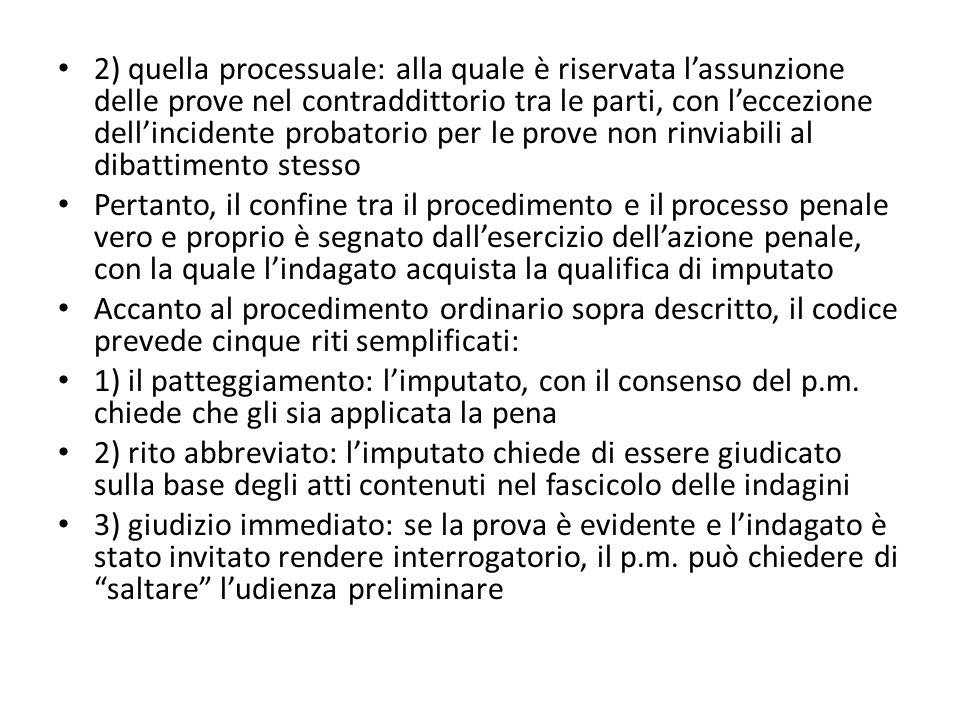 2) quella processuale: alla quale è riservata l'assunzione delle prove nel contraddittorio tra le parti, con l'eccezione dell'incidente probatorio per le prove non rinviabili al dibattimento stesso