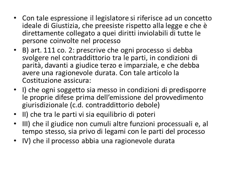 Con tale espressione il legislatore si riferisce ad un concetto ideale di Giustizia, che preesiste rispetto alla legge e che è direttamente collegato a quei diritti inviolabili di tutte le persone coinvolte nel processo