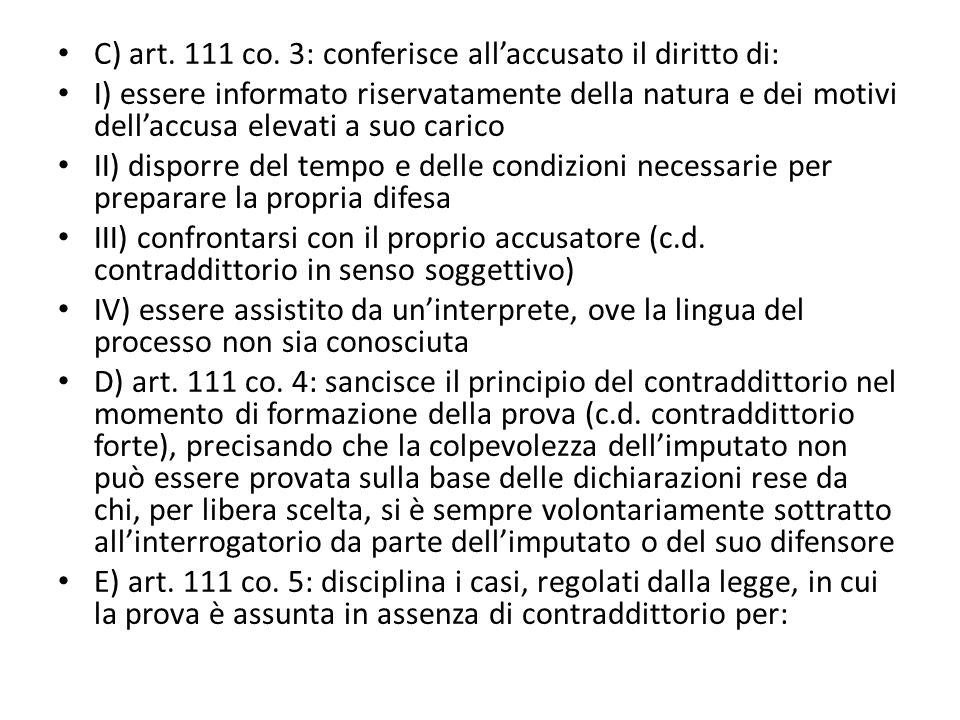 C) art. 111 co. 3: conferisce all'accusato il diritto di: