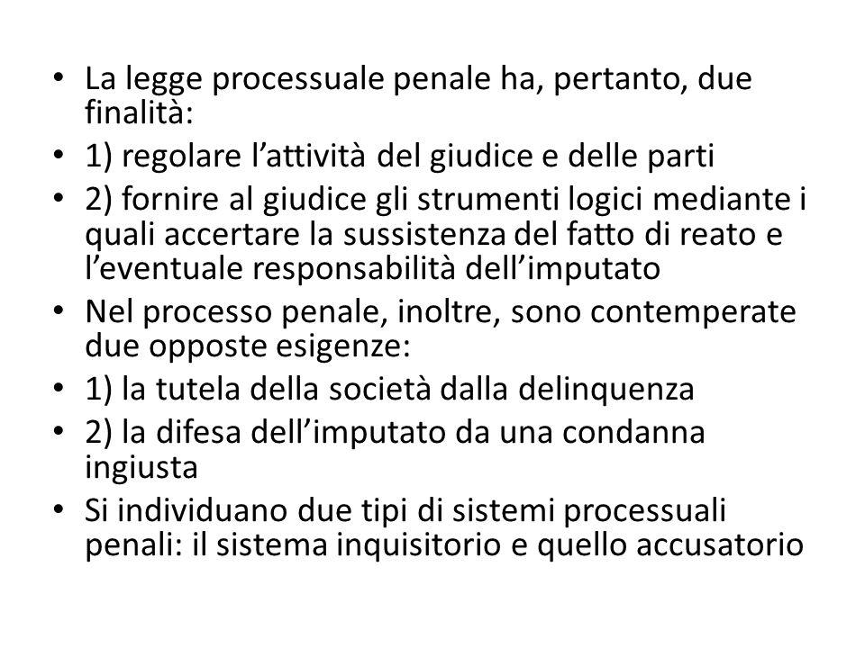 La legge processuale penale ha, pertanto, due finalità: