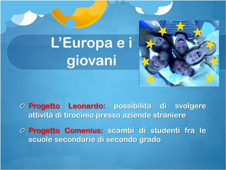 L'Europa e i giovani Progetto Leonardo: possibilità di svolgere attività di tirocinio presso aziende straniere.