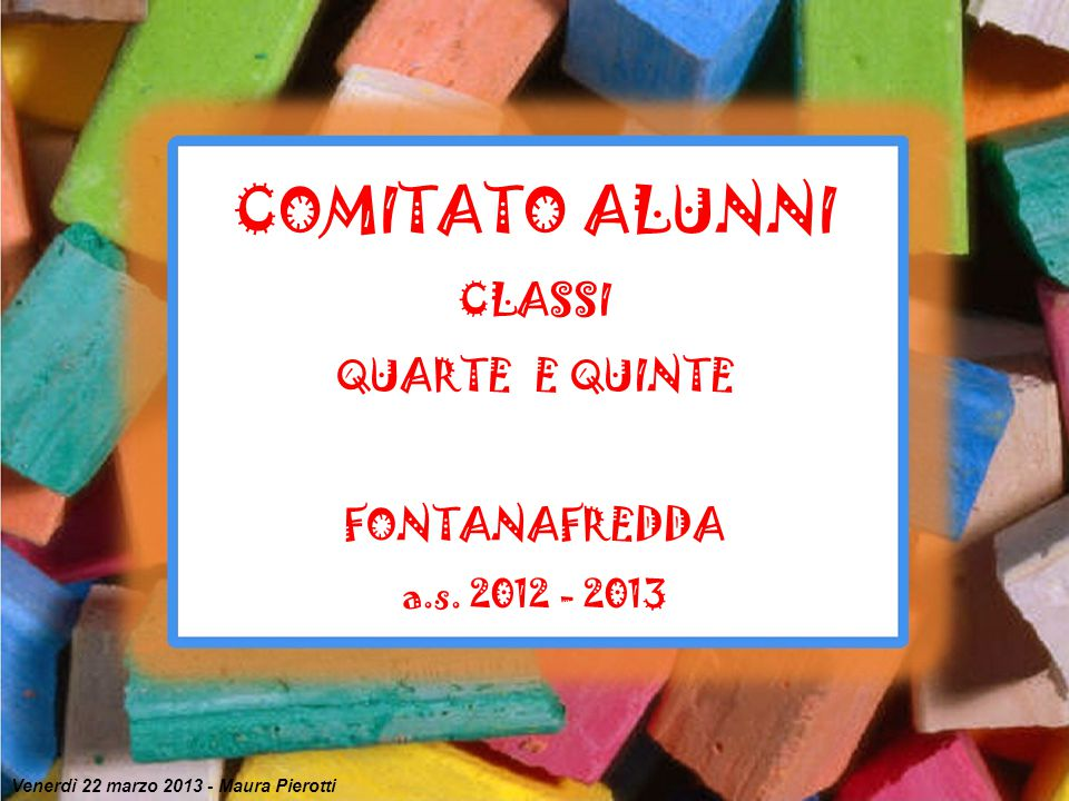 COMITATO ALUNNI CLASSI QUARTE E QUINTE FONTANAFREDDA a.s. 2012 - 2013
