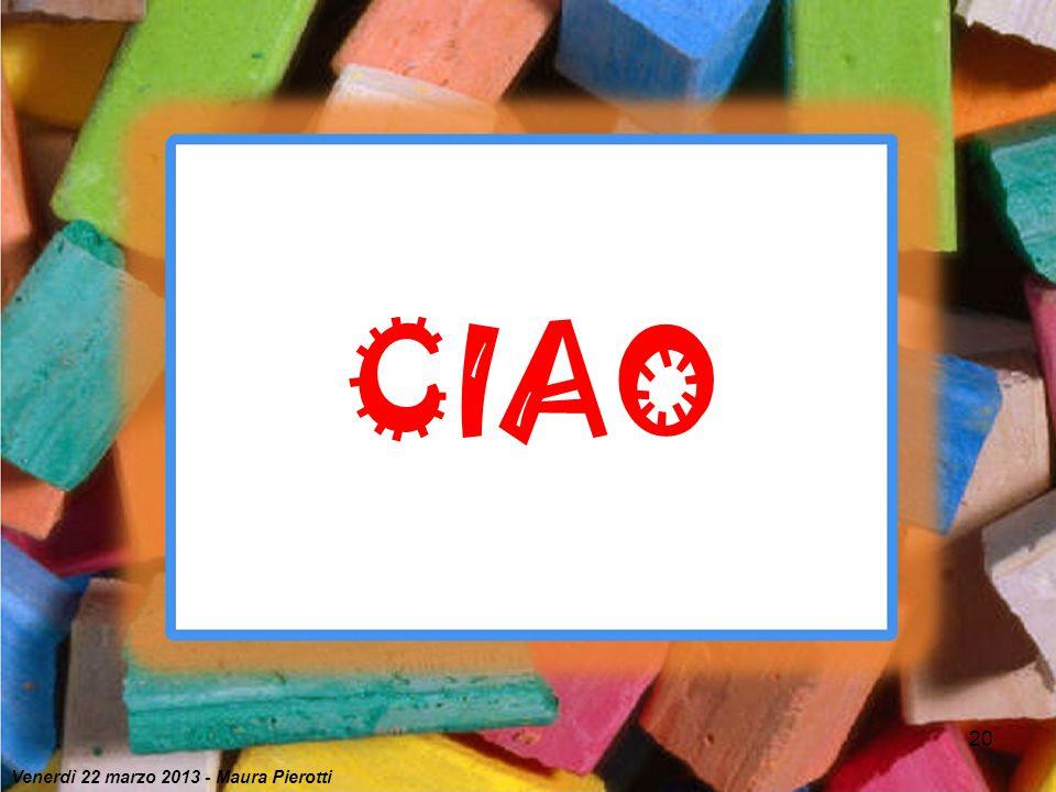 CIAO Venerdì 22 marzo 2013 - Maura Pierotti