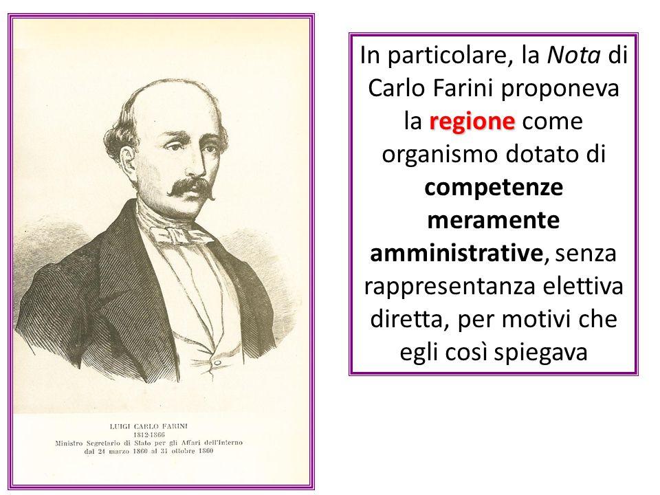 In particolare, la Nota di Carlo Farini proponeva la regione come organismo dotato di competenze meramente amministrative, senza rappresentanza elettiva diretta, per motivi che egli così spiegava