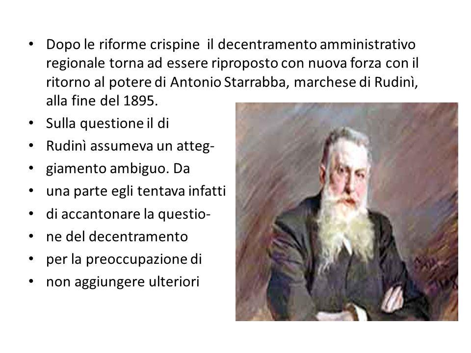 Dopo le riforme crispine il decentramento amministrativo regionale torna ad essere riproposto con nuova forza con il ritorno al potere di Antonio Starrabba, marchese di Rudinì, alla fine del 1895.