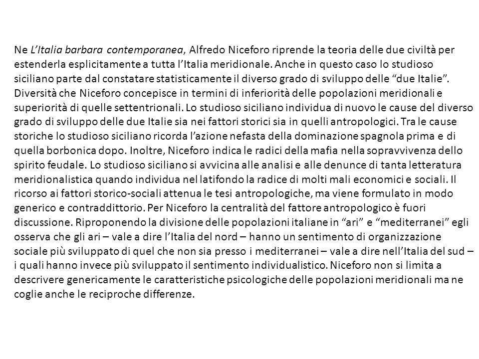 Ne L'Italia barbara contemporanea, Alfredo Niceforo riprende la teoria delle due civiltà per estenderla esplicitamente a tutta l'Italia meridionale.