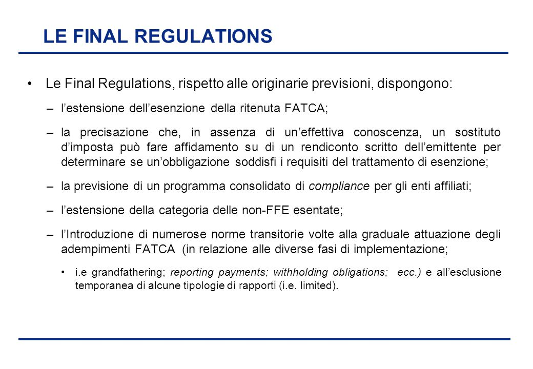LE FINAL REGULATIONS Le Final Regulations, rispetto alle originarie previsioni, dispongono: l'estensione dell'esenzione della ritenuta FATCA;