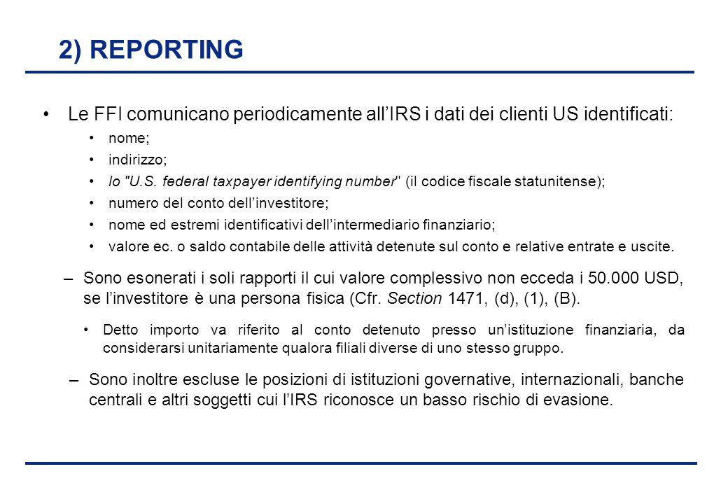 2) REPORTING Le FFI comunicano periodicamente all'IRS i dati dei clienti US identificati: nome; indirizzo;