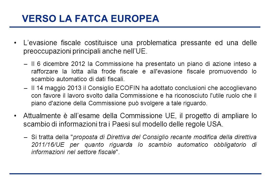 VERSO LA FATCA EUROPEA L'evasione fiscale costituisce una problematica pressante ed una delle preoccupazioni principali anche nell'UE.