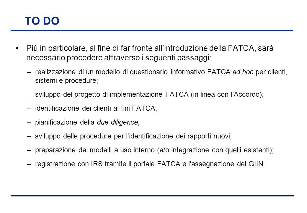 TO DO Più in particolare, al fine di far fronte all'introduzione della FATCA, sarà necessario procedere attraverso i seguenti passaggi: