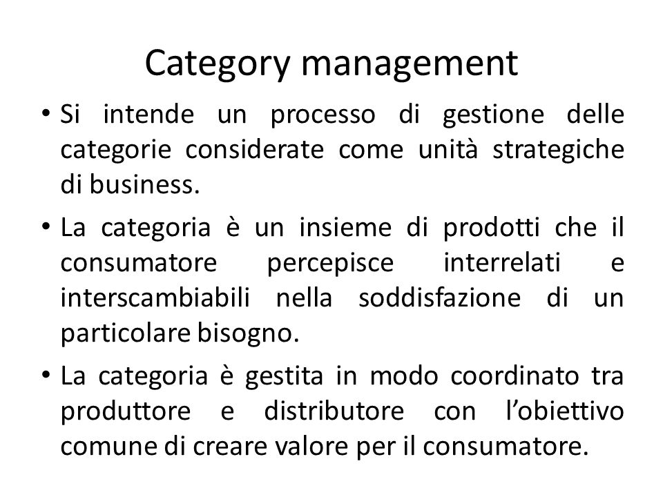 Category management Si intende un processo di gestione delle categorie considerate come unità strategiche di business.