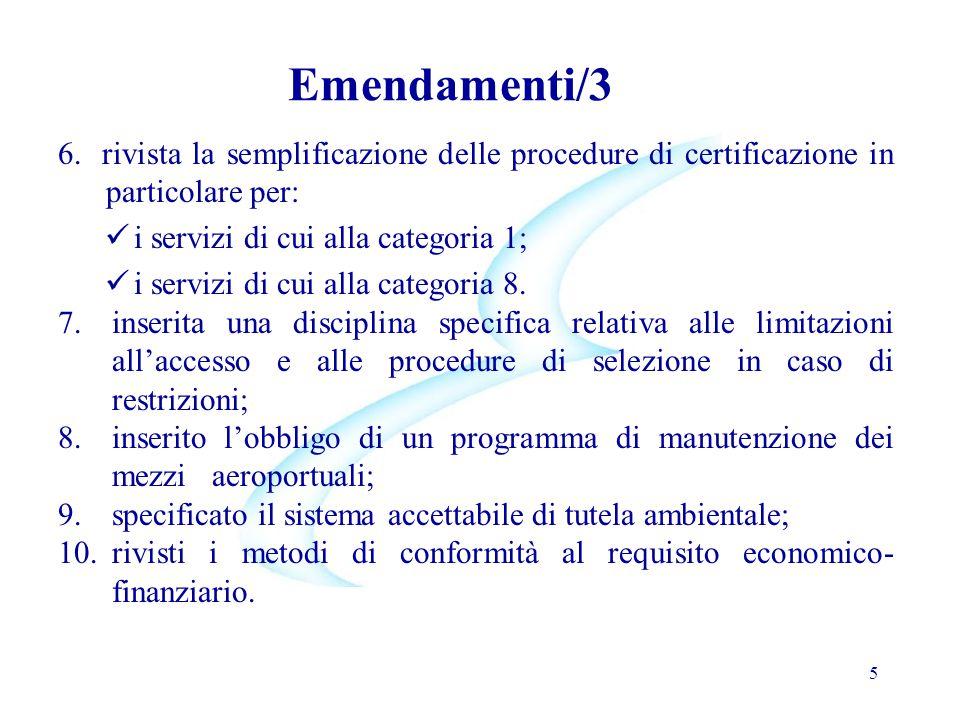 Emendamenti/3 6. rivista la semplificazione delle procedure di certificazione in particolare per: i servizi di cui alla categoria 1;