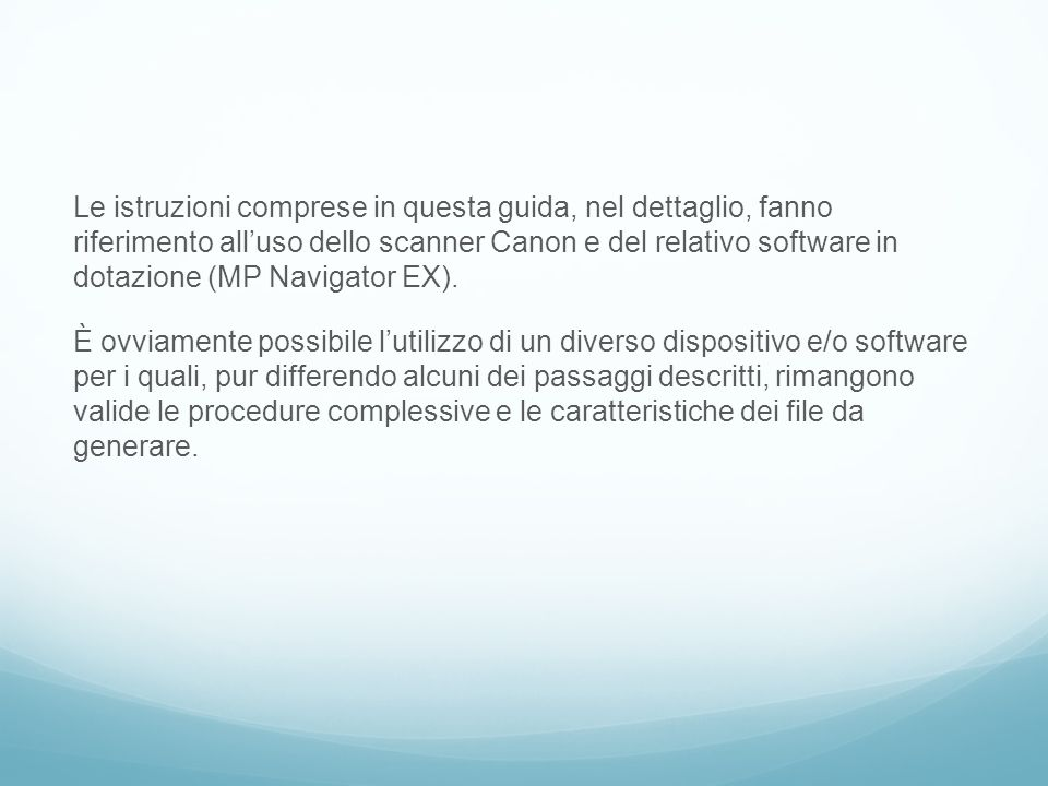 Le istruzioni comprese in questa guida, nel dettaglio, fanno riferimento all'uso dello scanner Canon e del relativo software in dotazione (MP Navigator EX).