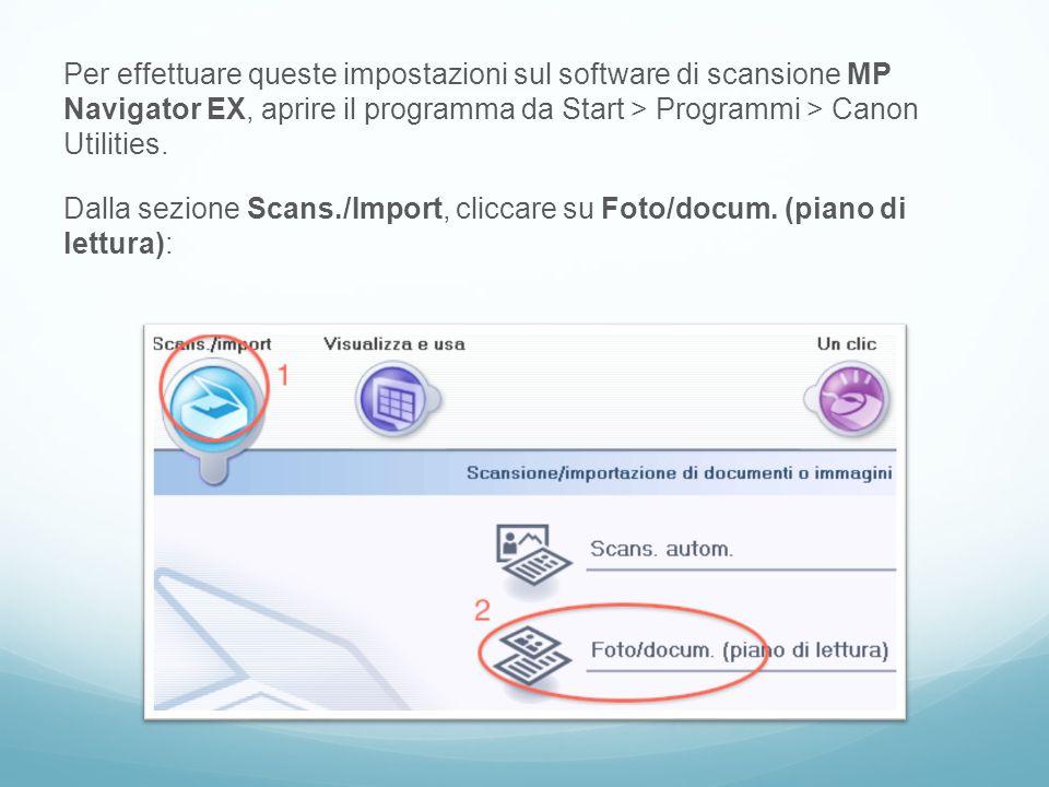 Per effettuare queste impostazioni sul software di scansione MP Navigator EX, aprire il programma da Start > Programmi > Canon Utilities.