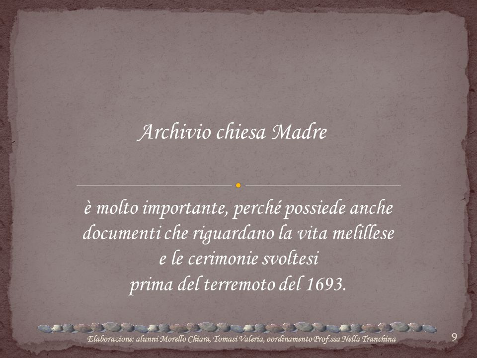 Archivio chiesa Madre è molto importante, perché possiede anche documenti che riguardano la vita melillese.