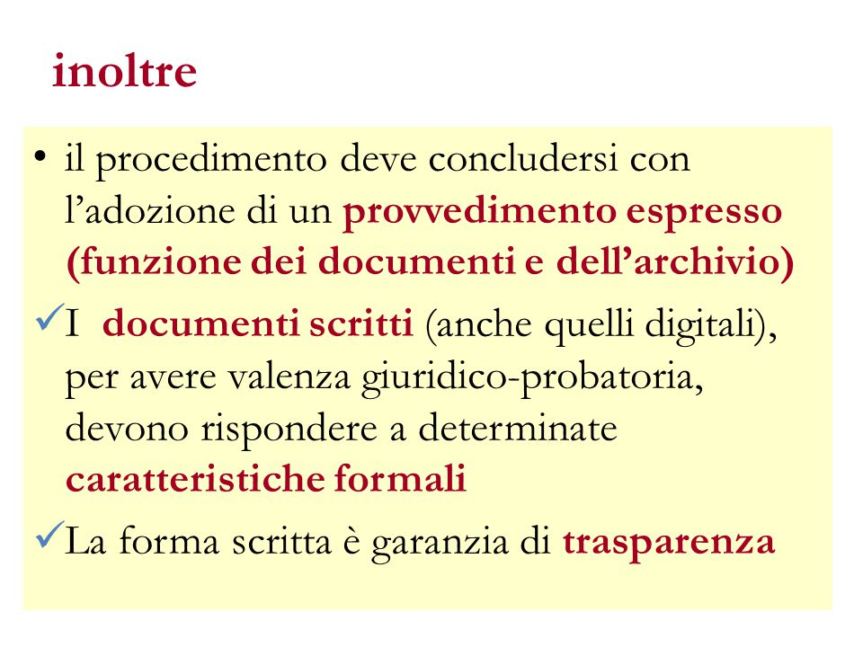 inoltre il procedimento deve concludersi con l'adozione di un provvedimento espresso (funzione dei documenti e dell'archivio)