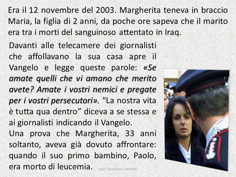 Era il 12 novembre del 2003. Margherita teneva in braccio Maria, la figlia di 2 anni, da poche ore sapeva che il marito era tra i morti del sanguinoso attentato in Iraq.