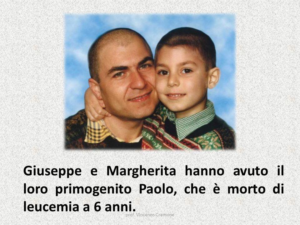 Giuseppe e Margherita hanno avuto il loro primogenito Paolo, che è morto di leucemia a 6 anni.