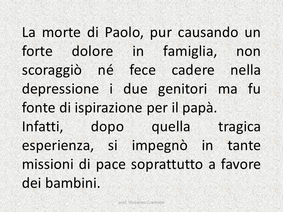 La morte di Paolo, pur causando un forte dolore in famiglia, non scoraggiò né fece cadere nella depressione i due genitori ma fu fonte di ispirazione per il papà.