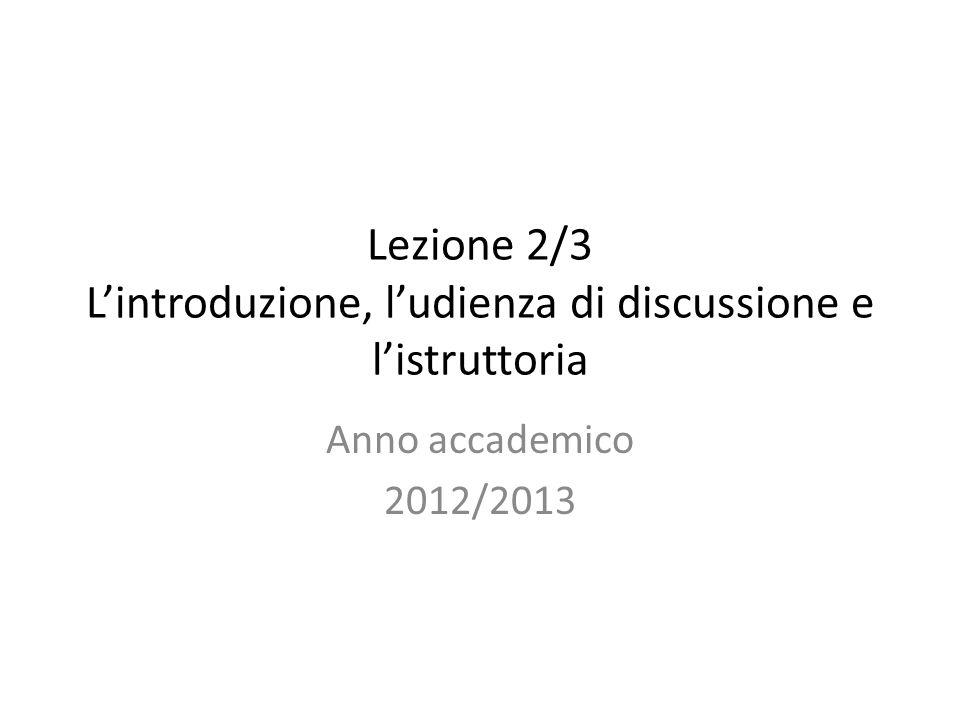 Lezione 2/3 L'introduzione, l'udienza di discussione e l'istruttoria