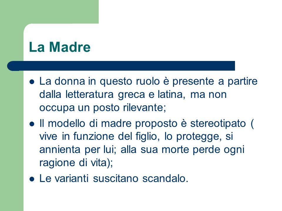 La Madre La donna in questo ruolo è presente a partire dalla letteratura greca e latina, ma non occupa un posto rilevante;