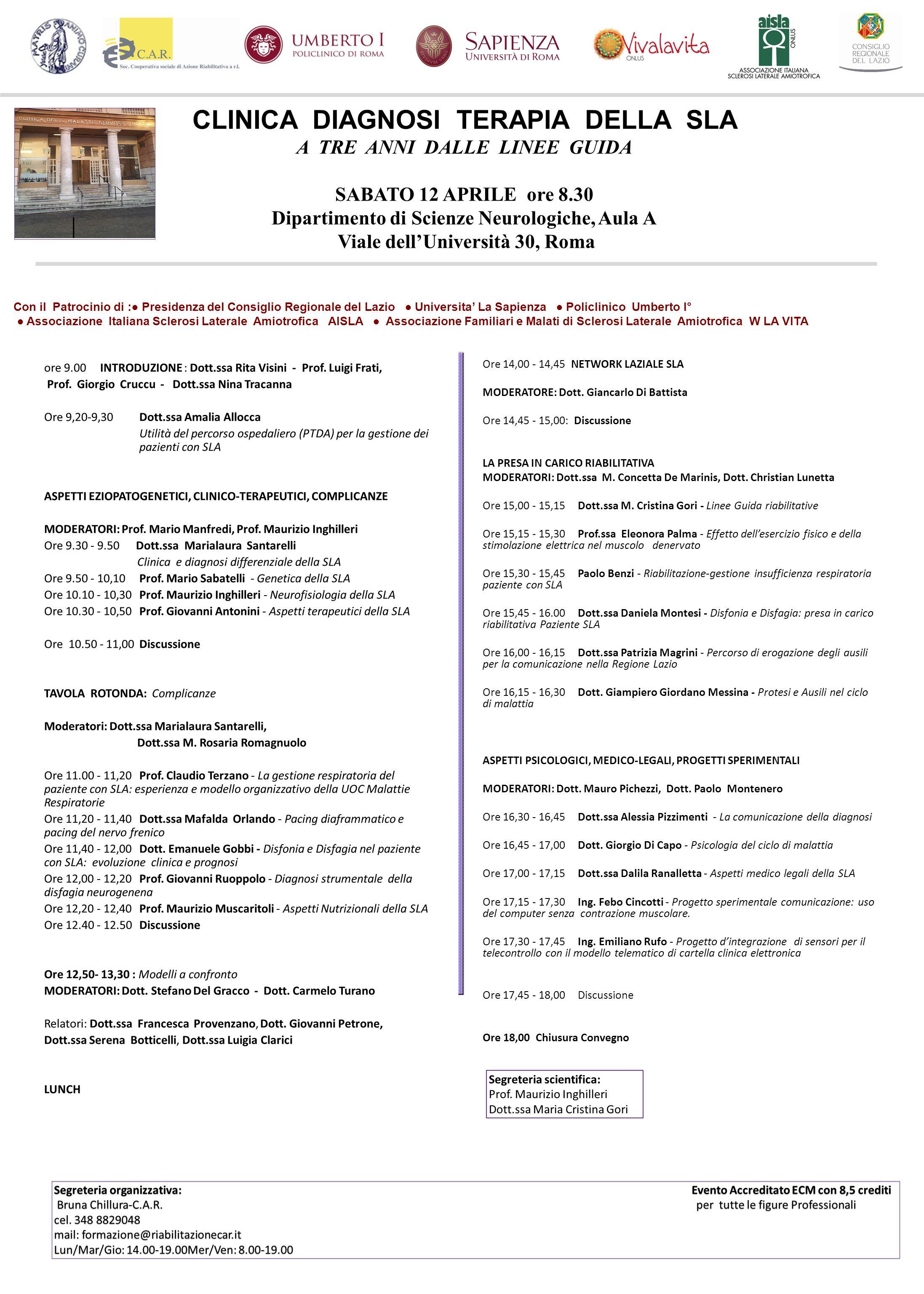 CLINICA DIAGNOSI TERAPIA DELLA SLA A TRE ANNI DALLE LINEE GUIDA SABATO 12 APRILE ore 8.30 Dipartimento di Scienze Neurologiche, Aula A Viale dell'Università 30, Roma