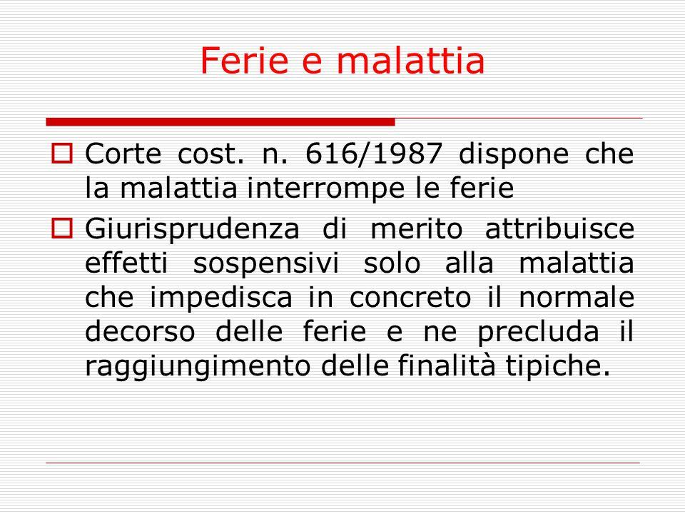 Ferie e malattia Corte cost. n. 616/1987 dispone che la malattia interrompe le ferie.