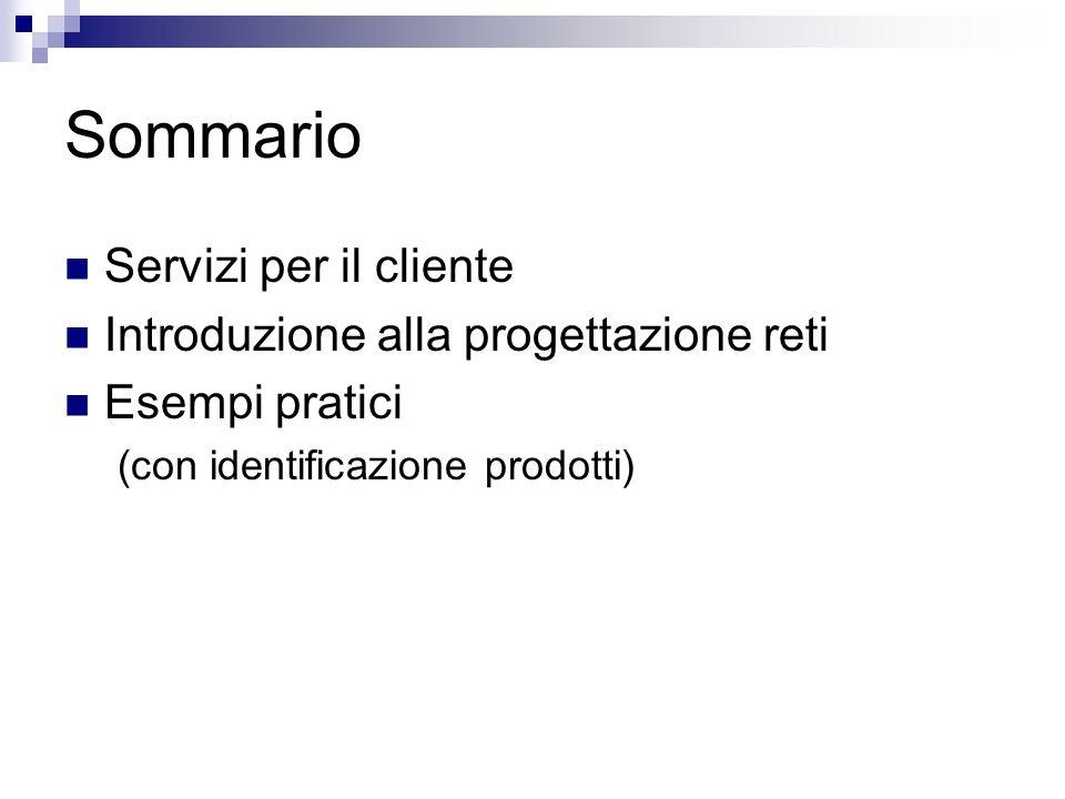 Sommario Servizi per il cliente Introduzione alla progettazione reti