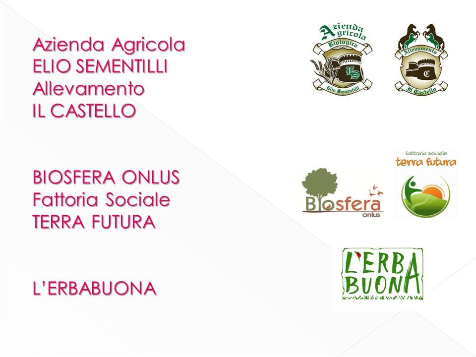 Azienda Agricola ELIO SEMENTILLI Allevamento IL CASTELLO BIOSFERA ONLUS Fattoria Sociale TERRA FUTURA L'ERBABUONA