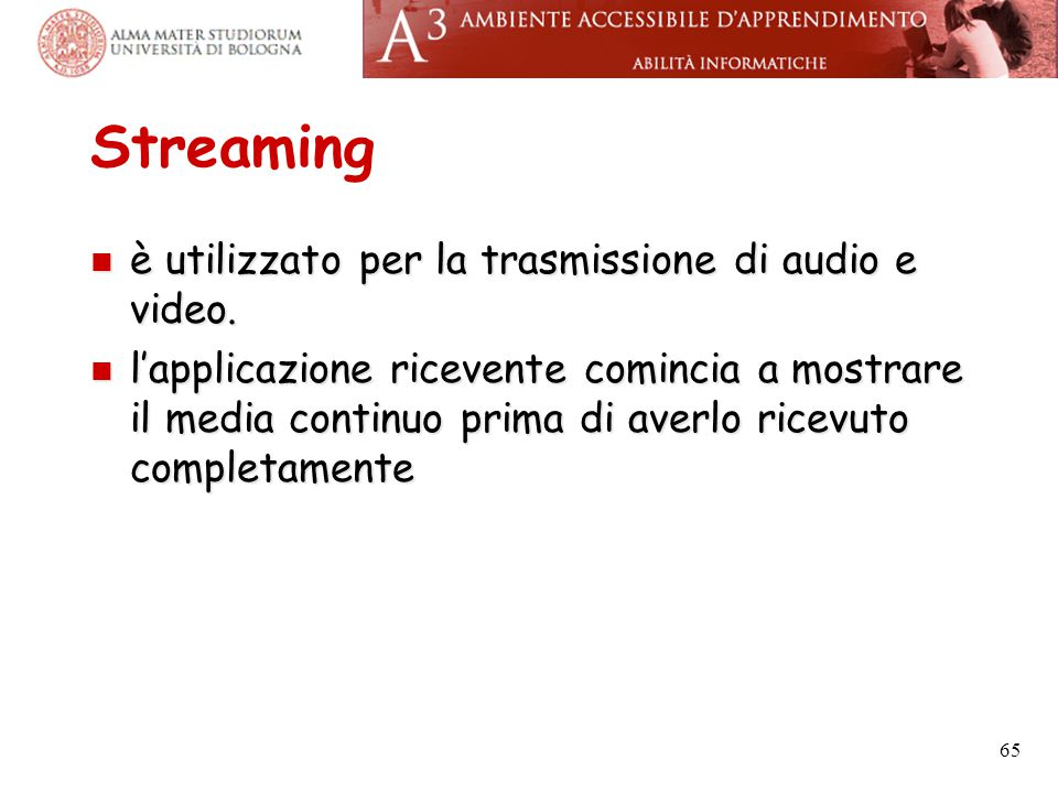Streaming è utilizzato per la trasmissione di audio e video.