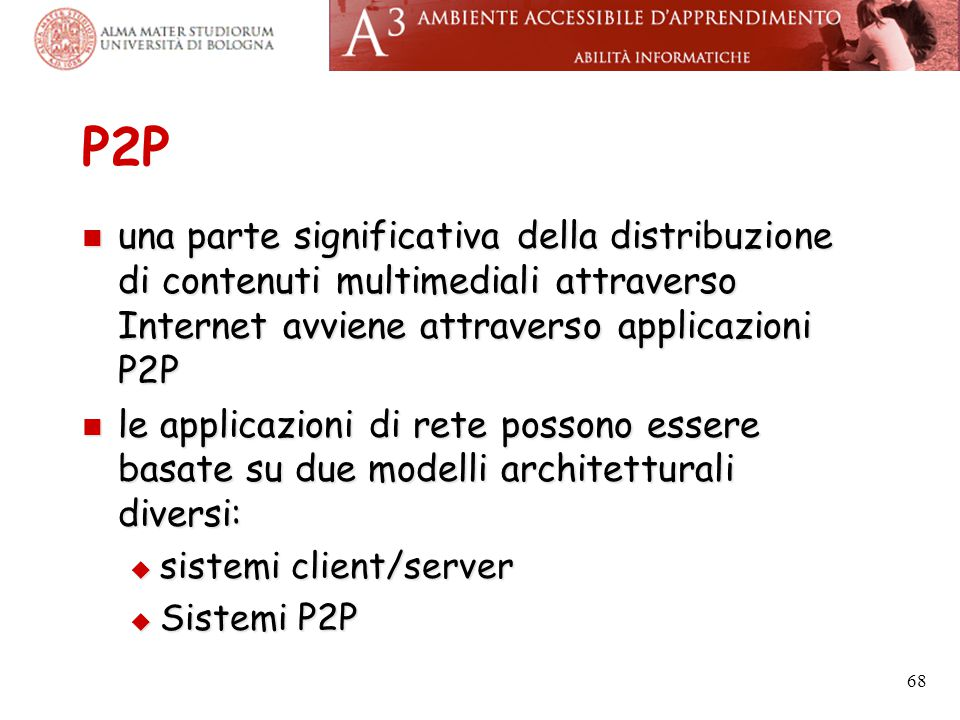 P2P una parte significativa della distribuzione di contenuti multimediali attraverso Internet avviene attraverso applicazioni P2P.