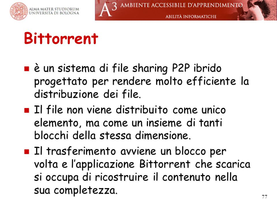 Bittorrent è un sistema di file sharing P2P ibrido progettato per rendere molto efficiente la distribuzione dei file.