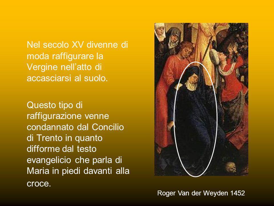 Nel secolo XV divenne di moda raffigurare la Vergine nell'atto di accasciarsi al suolo.