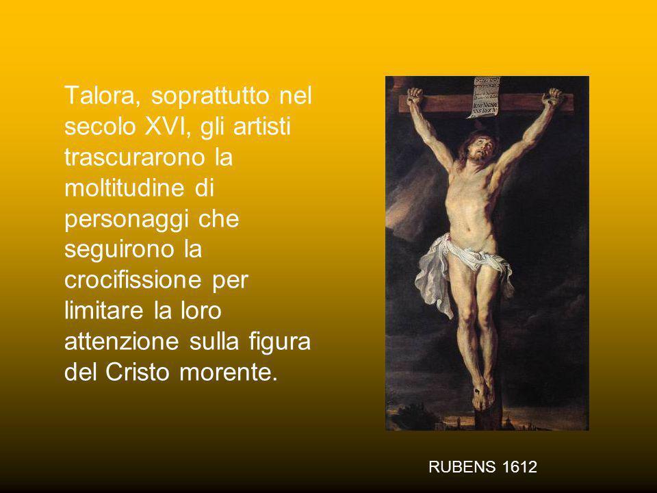 Talora, soprattutto nel secolo XVI, gli artisti trascurarono la moltitudine di personaggi che seguirono la crocifissione per limitare la loro attenzione sulla figura del Cristo morente.