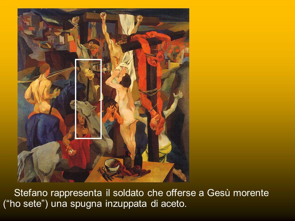 Stefano rappresenta il soldato che offerse a Gesù morente ( ho sete ) una spugna inzuppata di aceto.