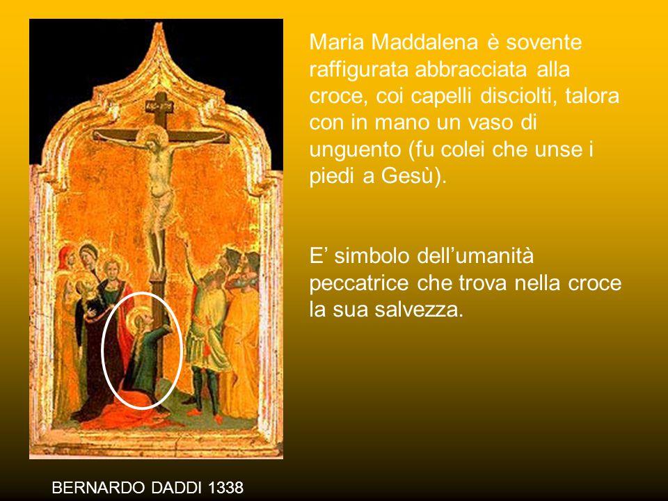 Maria Maddalena è sovente raffigurata abbracciata alla croce, coi capelli disciolti, talora con in mano un vaso di unguento (fu colei che unse i piedi a Gesù).