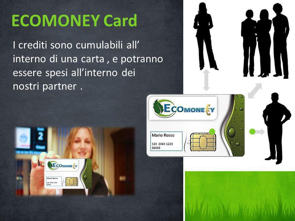 ECOMONEY Card I crediti sono cumulabili all' interno di una carta , e potranno essere spesi all'interno dei nostri partner .
