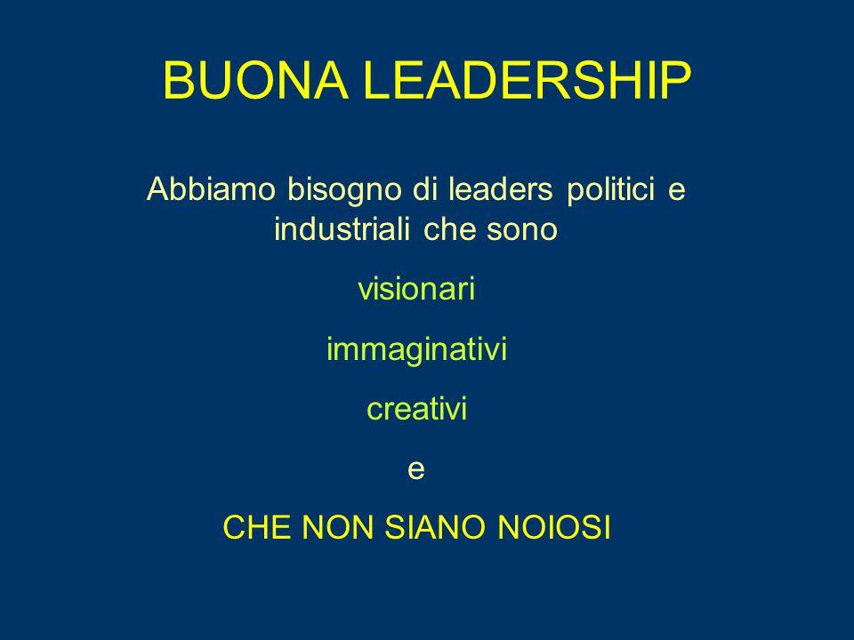 Abbiamo bisogno di leaders politici e industriali che sono