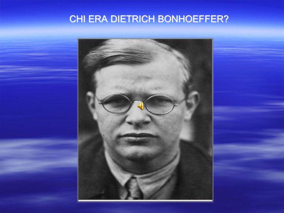 CHI ERA DIETRICH BONHOEFFER