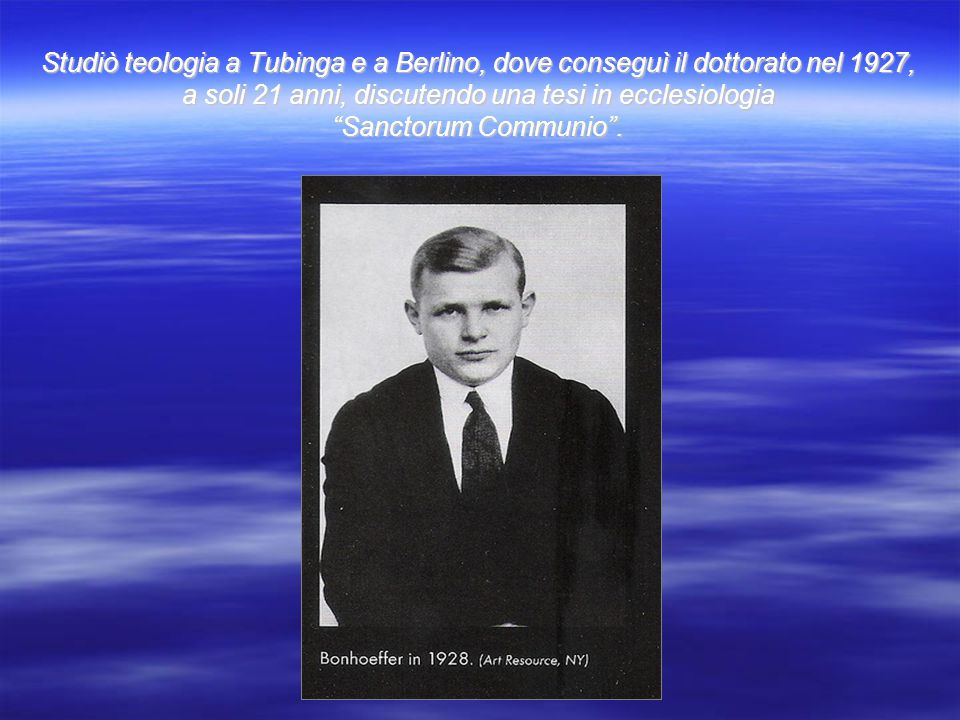 Studiò teologia a Tubinga e a Berlino, dove conseguì il dottorato nel 1927, a soli 21 anni, discutendo una tesi in ecclesiologia Sanctorum Communio .